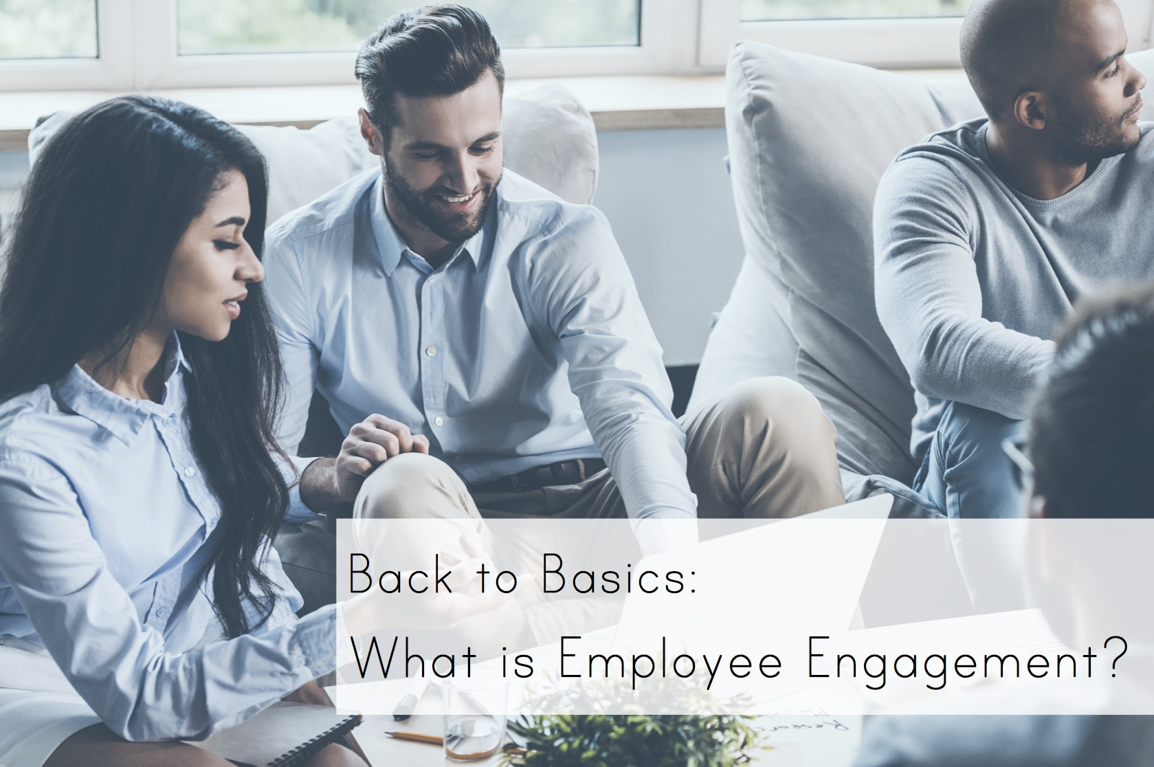 Back to Basics: What is Employee Engagement?