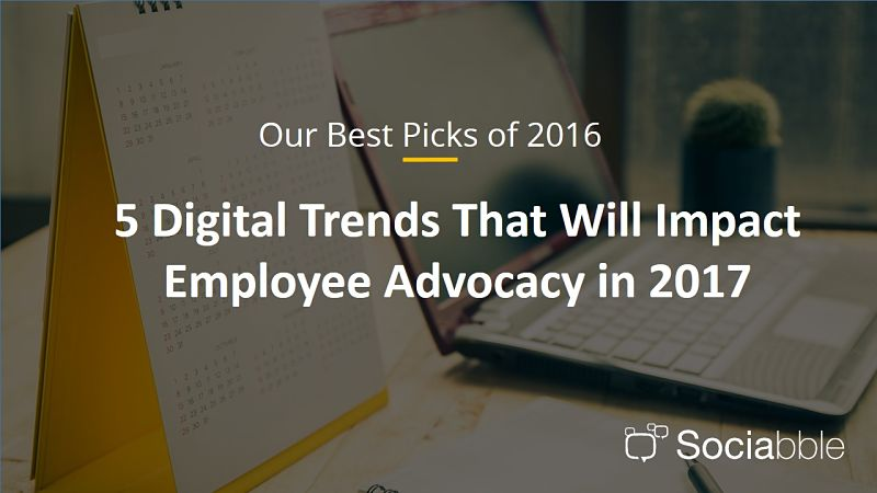 Five Digital Trends that Will Impact Employee Advocacy in 2017