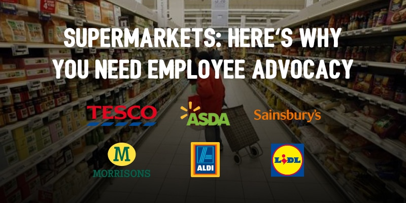 Think Supermarkets' Advertising Strategies Lack Ambition? Here's Why They Need Employee Advocacy